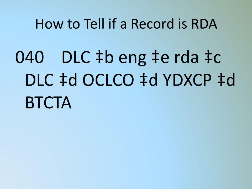 How to Tell if a Record is RDA 040 DLC b eng e rda c DLC d OCLCO d YDXCP d BTCTA