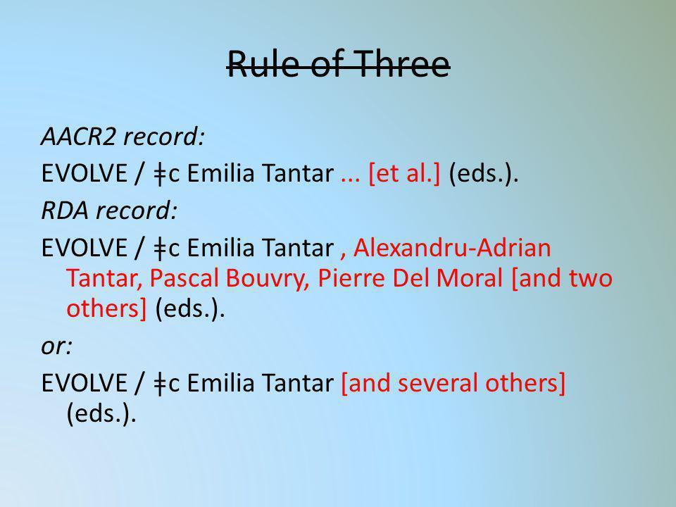 Rule of Three AACR2 record: EVOLVE / ǂc Emilia Tantar... [et al.] (eds.). RDA record: EVOLVE / ǂc Emilia Tantar, Alexandru-Adrian Tantar, Pascal Bouvr