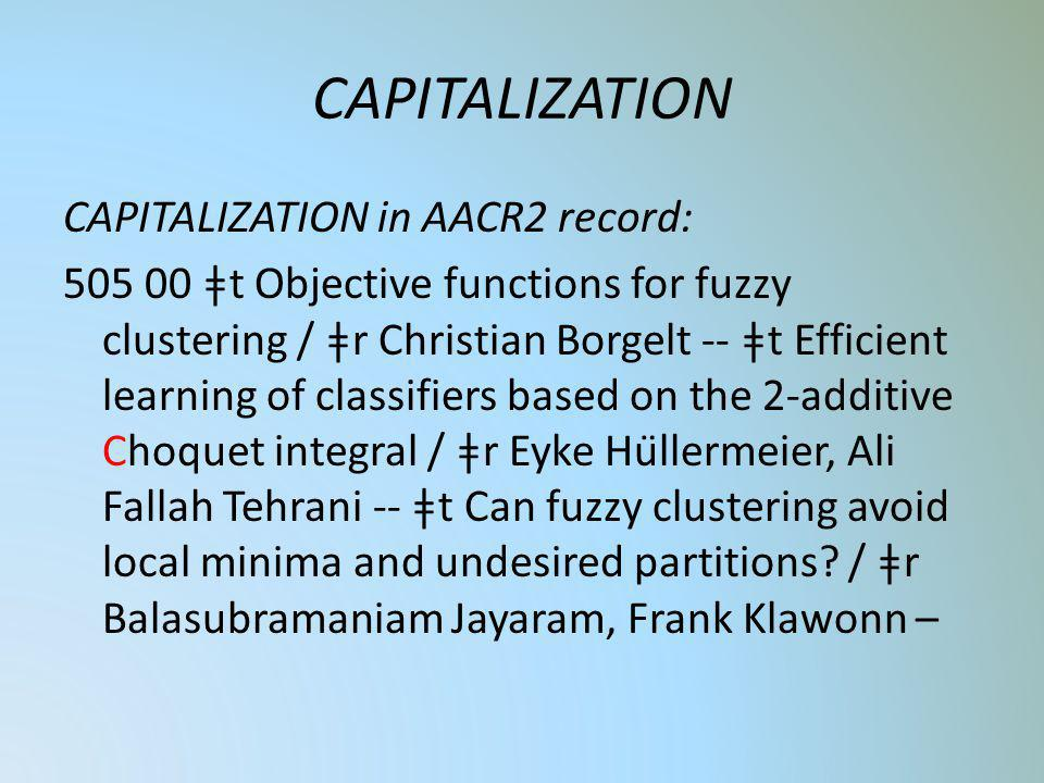 CAPITALIZATION CAPITALIZATION in AACR2 record: 505 00 ǂt Objective functions for fuzzy clustering / ǂr Christian Borgelt -- ǂt Efficient learning of c