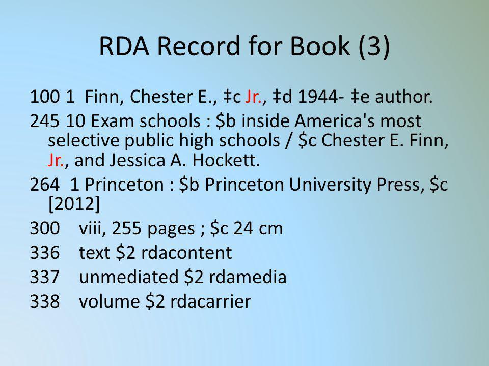 RDA Record for Book (3) 100 1 Finn, Chester E., c Jr., d 1944- e author. 245 10 Exam schools : $b inside America's most selective public high schools