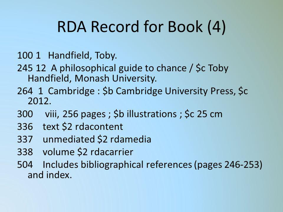 RDA Record for Book (4) 100 1 Handfield, Toby. 245 12 A philosophical guide to chance / $c Toby Handfield, Monash University. 264 1 Cambridge : $b Cam