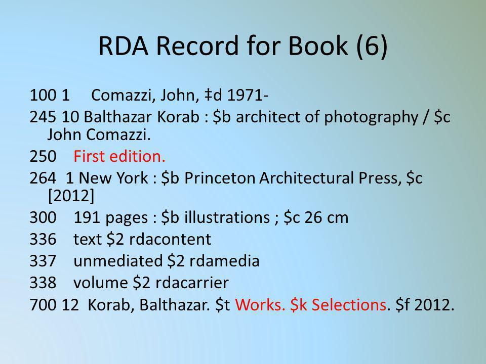 RDA Record for Book (6) 100 1 Comazzi, John, d 1971- 245 10 Balthazar Korab : $b architect of photography / $c John Comazzi. 250 First edition. 264 1