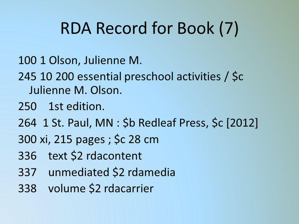 RDA Record for Book (7) 100 1 Olson, Julienne M. 245 10 200 essential preschool activities / $c Julienne M. Olson. 250 1st edition. 264 1 St. Paul, MN