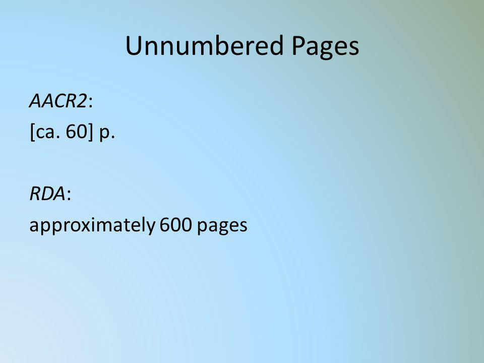 Unnumbered Pages AACR2: [ca. 60] p. RDA: approximately 600 pages