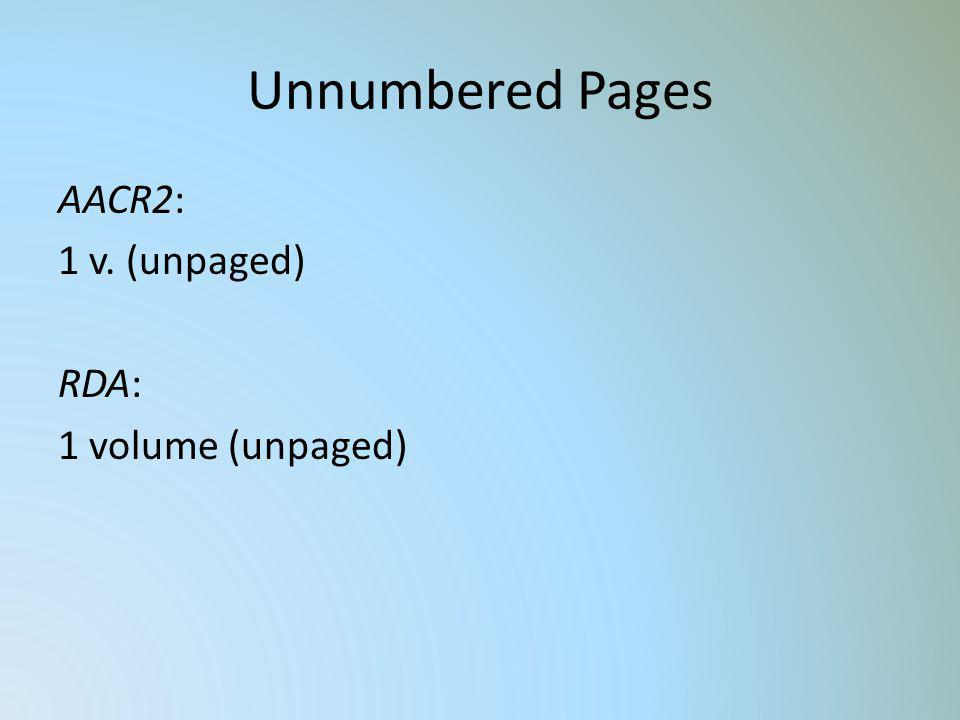 Unnumbered Pages AACR2: 1 v. (unpaged) RDA: 1 volume (unpaged)