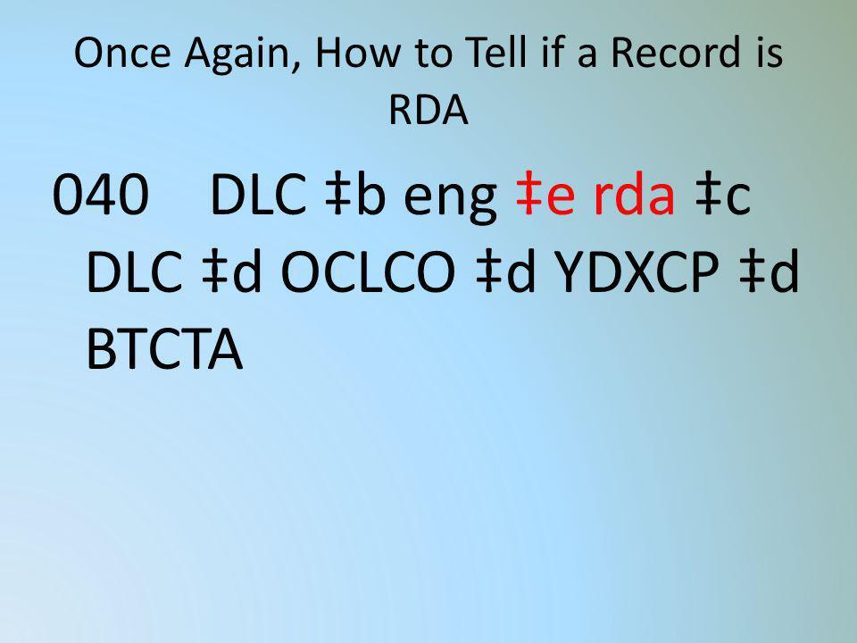 Once Again, How to Tell if a Record is RDA 040 DLC b eng e rda c DLC d OCLCO d YDXCP d BTCTA