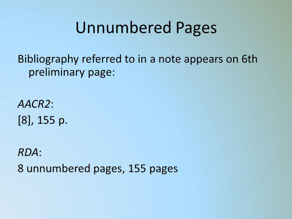 Unnumbered Pages Bibliography referred to in a note appears on 6th preliminary page: AACR2: [8], 155 p. RDA: 8 unnumbered pages, 155 pages