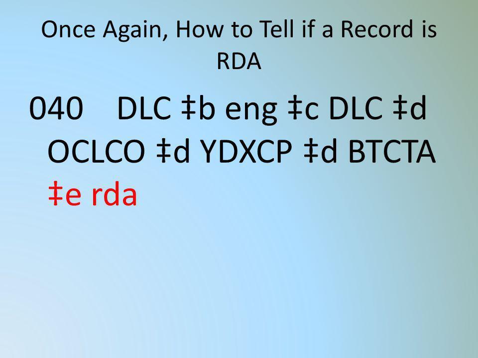 Once Again, How to Tell if a Record is RDA 040 DLC b eng c DLC d OCLCO d YDXCP d BTCTA e rda