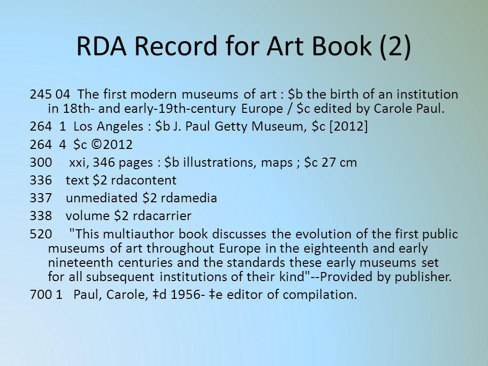 RDA Record for Art Book (2) 245 04 The first modern museums of art : $b the birth of an institution in 18th- and early-19th-century Europe / $c edited