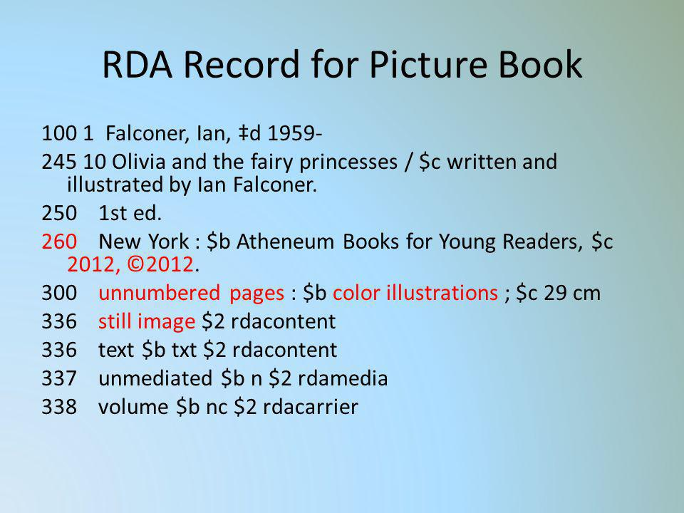 RDA Record for Picture Book 100 1 Falconer, Ian, d 1959- 245 10 Olivia and the fairy princesses / $c written and illustrated by Ian Falconer. 250 1st