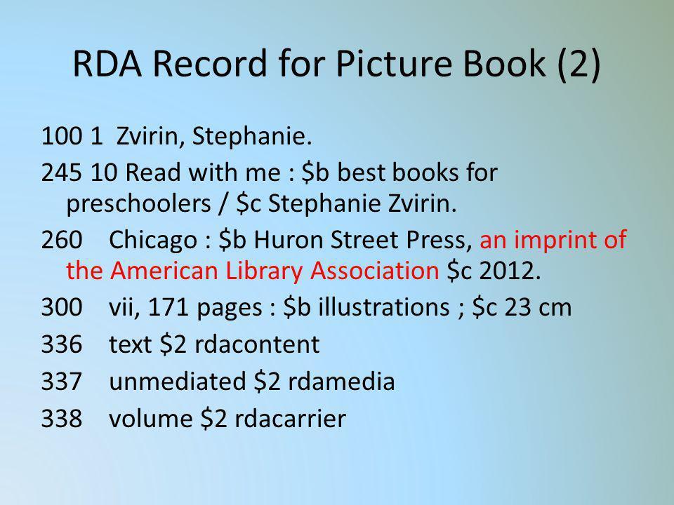 RDA Record for Picture Book (2) 100 1 Zvirin, Stephanie. 245 10 Read with me : $b best books for preschoolers / $c Stephanie Zvirin. 260 Chicago : $b