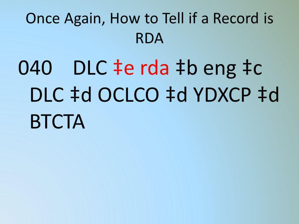 Once Again, How to Tell if a Record is RDA 040 DLC e rda b eng c DLC d OCLCO d YDXCP d BTCTA