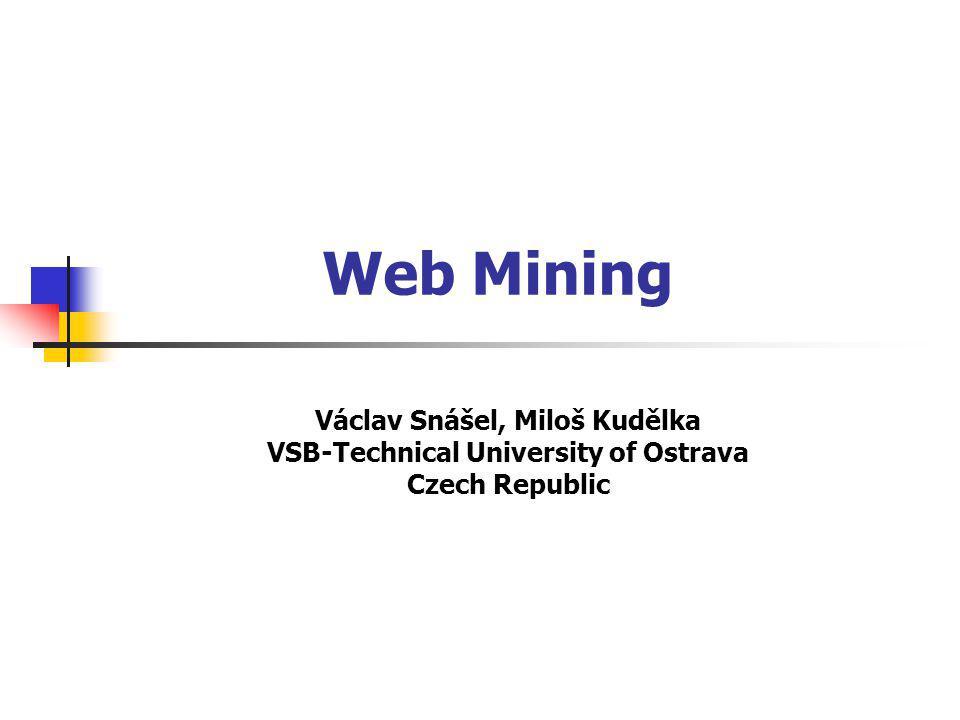 Web Mining Václav Snášel, Miloš Kudělka VSB-Technical University of Ostrava Czech Republic
