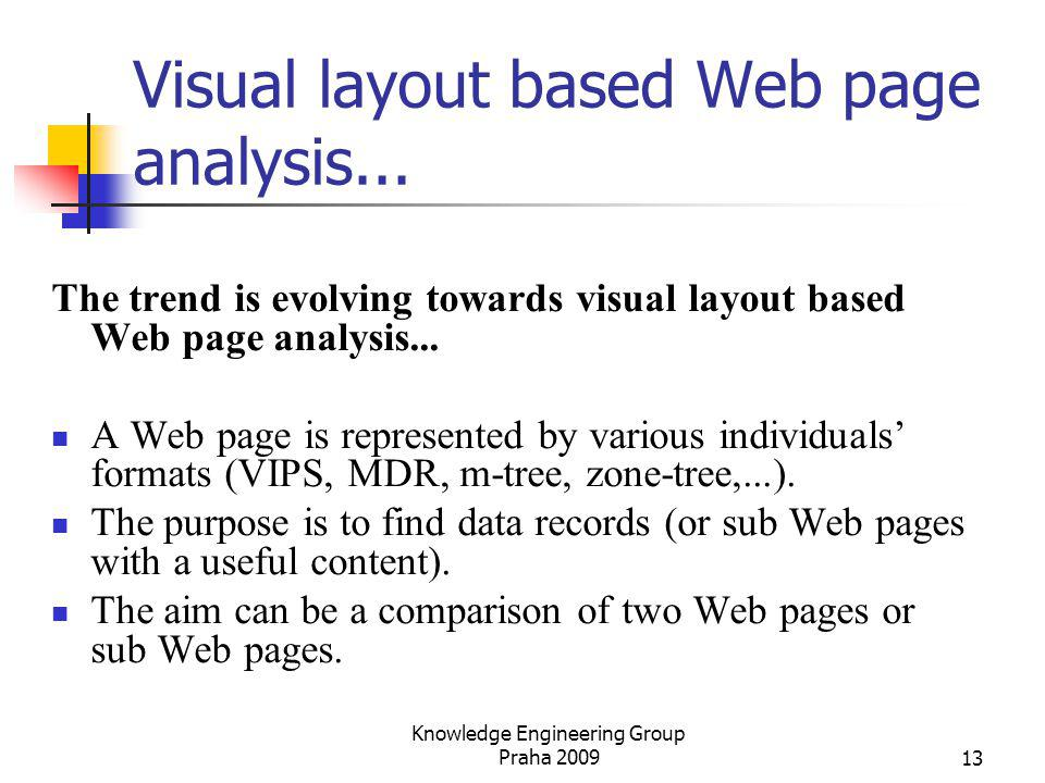13 Visual layout based Web page analysis... The trend is evolving towards visual layout based Web page analysis... A Web page is represented by variou