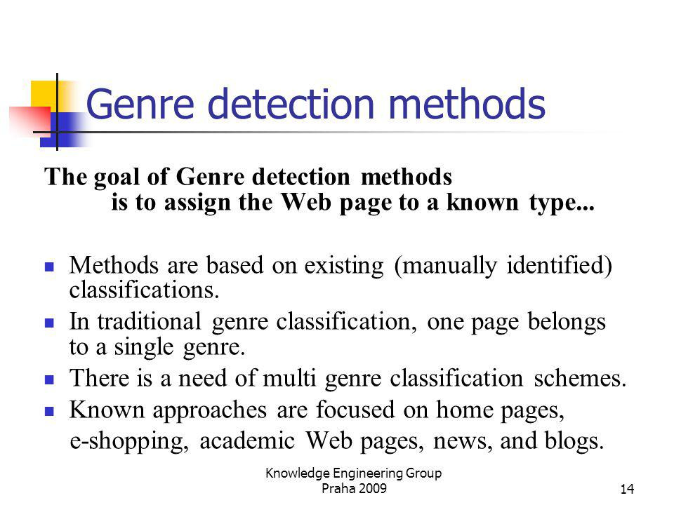Genre detection methods The goal of Genre detection methods is to assign the Web page to a known type... Methods are based on existing (manually ident