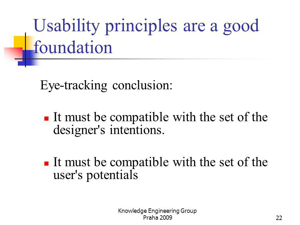 Usability principles are a good foundation Eye-tracking conclusion: It must be compatible with the set of the designer's intentions. It must be compat
