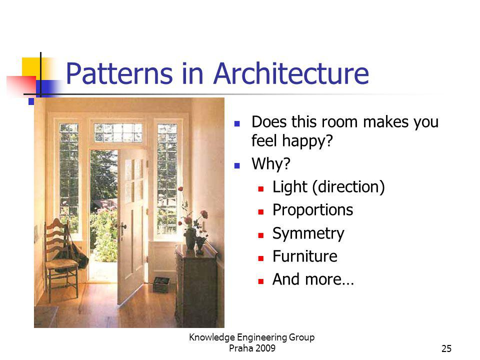 Patterns in Architecture Does this room makes you feel happy? Why? Light (direction) Proportions Symmetry Furniture And more… Knowledge Engineering Gr