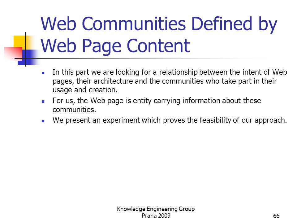 Web Communities Defined by Web Page Content Knowledge Engineering Group Praha 200966 In this part we are looking for a relationship between the intent
