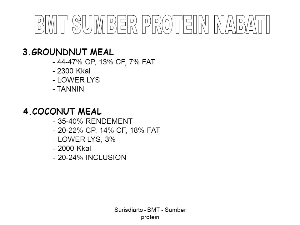 Surisdiarto - BMT - Sumber protein 3.GROUNDNUT MEAL - 44-47% CP, 13% CF, 7% FAT - 2300 Kkal - LOWER LYS - TANNIN 4.COCONUT MEAL - 35-40% RENDEMENT - 2