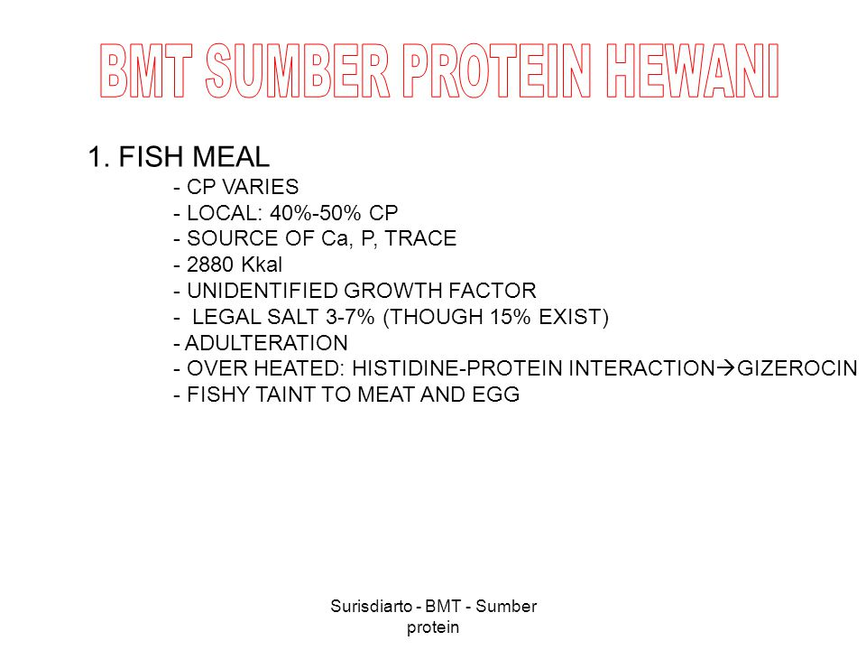 Surisdiarto - BMT - Sumber protein 1. FISH MEAL - CP VARIES - LOCAL: 40%-50% CP - SOURCE OF Ca, P, TRACE - 2880 Kkal - UNIDENTIFIED GROWTH FACTOR - LE