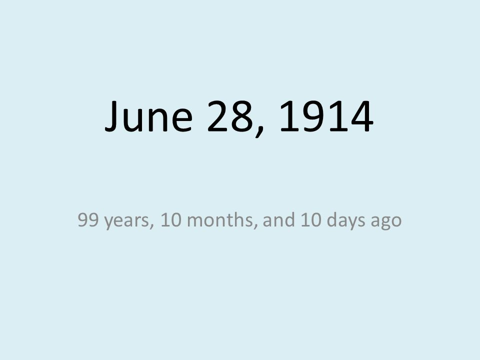 June 28, 1914 99 years, 10 months, and 10 days ago