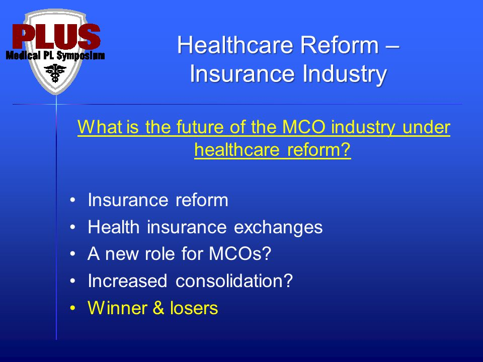 What is the future of the MCO industry under healthcare reform? Insurance reform Health insurance exchanges A new role for MCOs? Increased consolidati