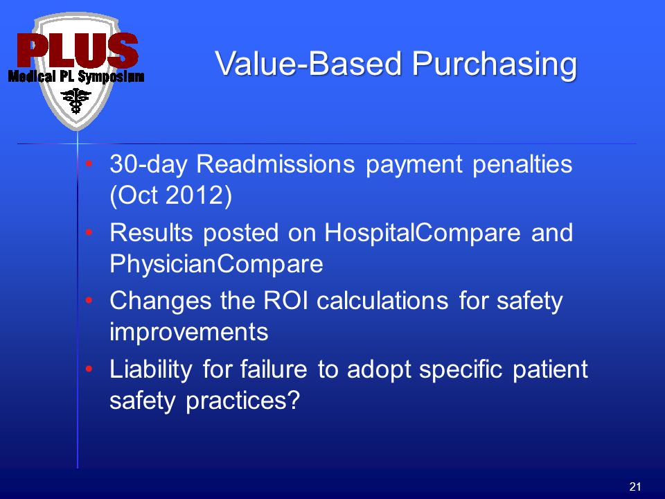 30-day Readmissions payment penalties (Oct 2012) Results posted on HospitalCompare and PhysicianCompare Changes the ROI calculations for safety improvements Liability for failure to adopt specific patient safety practices.