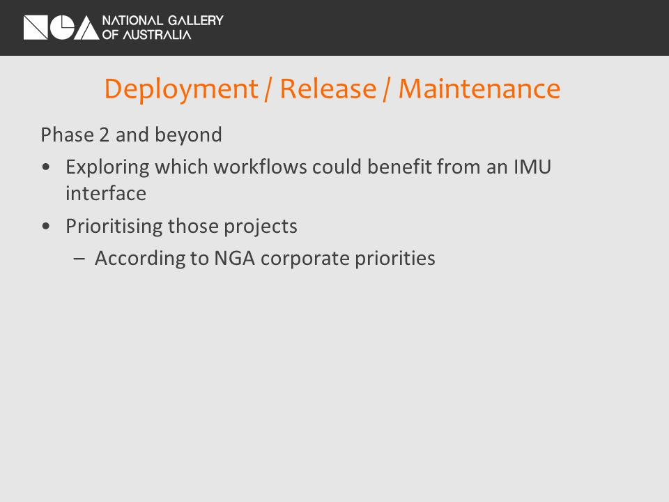 Deployment / Release / Maintenance Phase 2 and beyond Exploring which workflows could benefit from an IMU interface Prioritising those projects –According to NGA corporate priorities