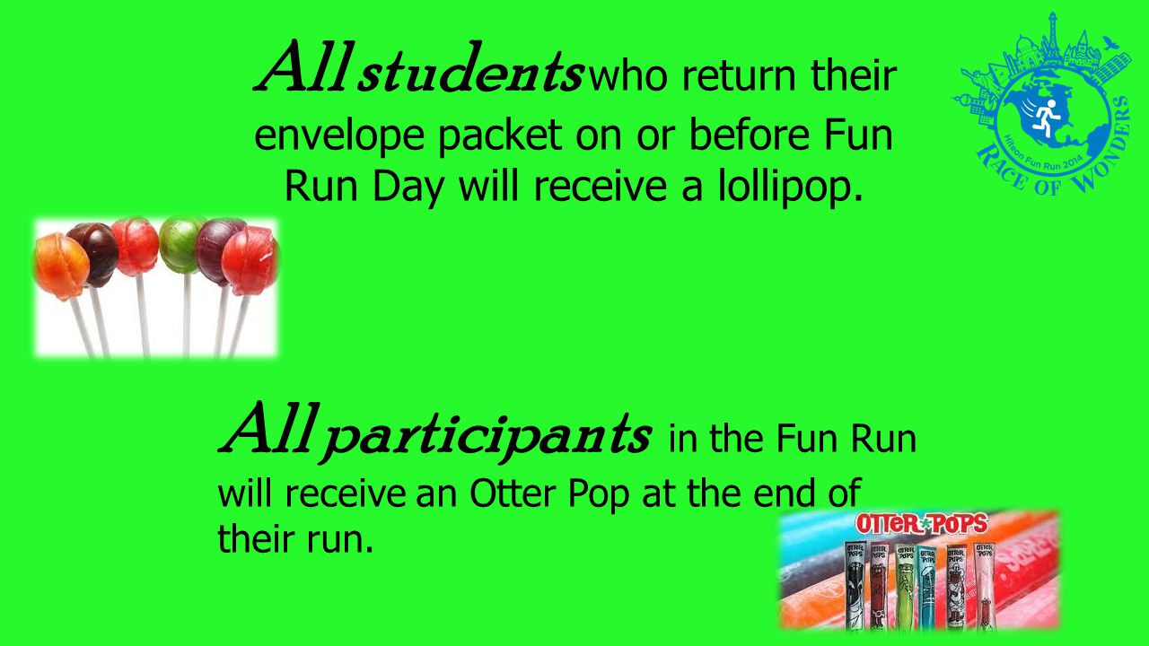 All students who return their envelope packet on or before Fun Run Day will receive a lollipop.