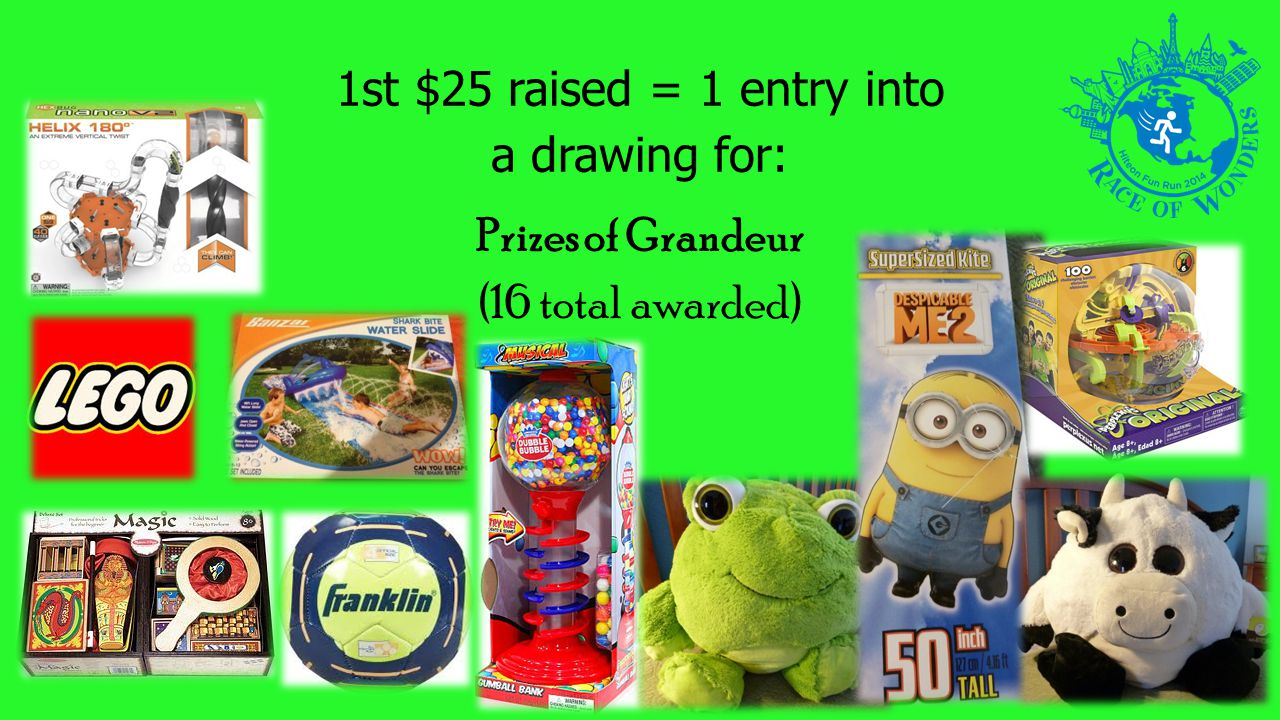 1st $25 raised = 1 entry into a drawing for: Prizes of Grandeur (16 total awarded)