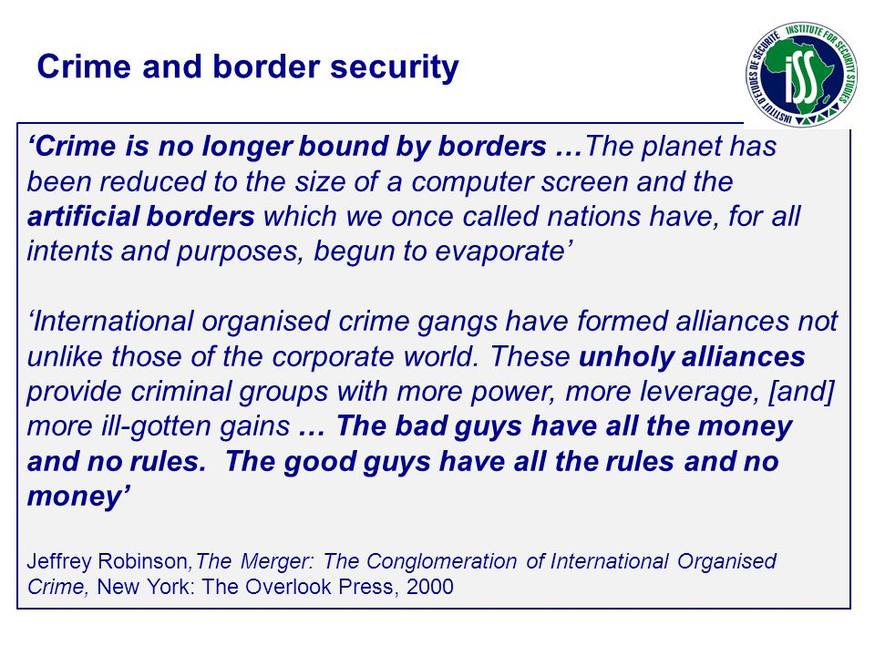 Crime is no longer bound by borders …The planet has been reduced to the size of a computer screen and the artificial borders which we once called nati