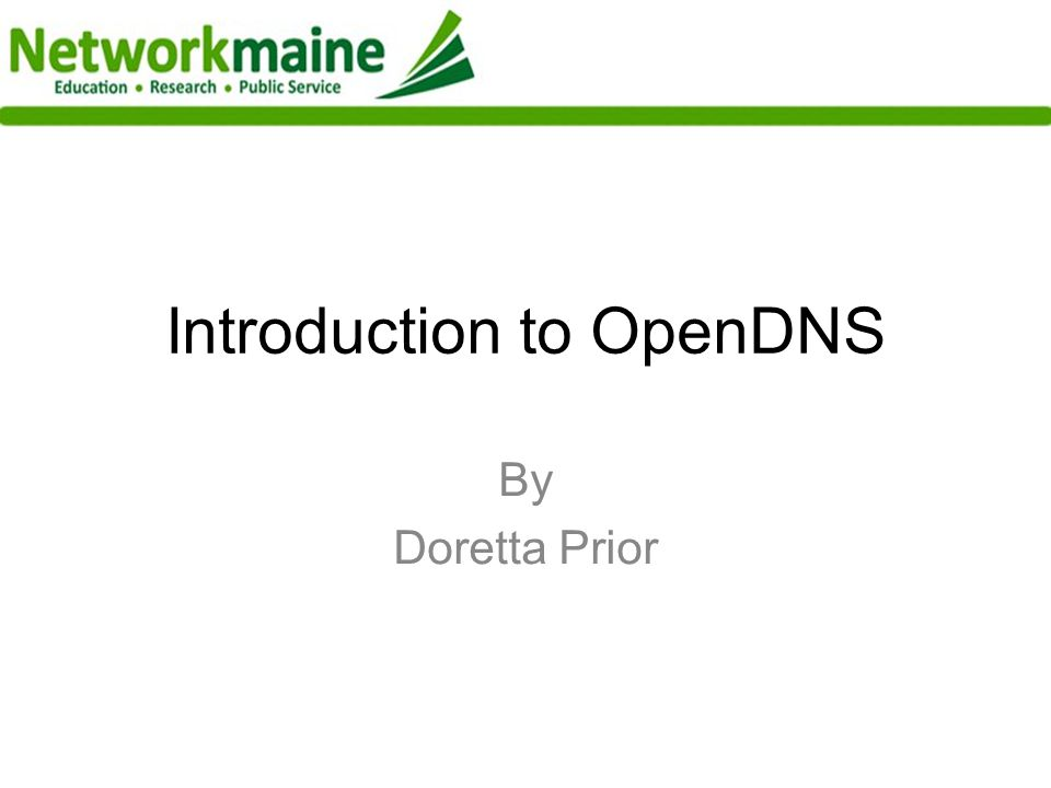 Introduction to OpenDNS By Doretta Prior