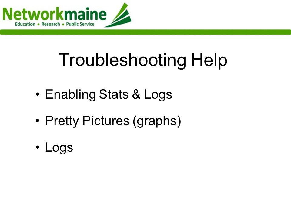 Troubleshooting Help Enabling Stats & Logs Pretty Pictures (graphs) Logs