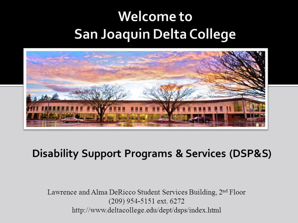Disability Support Programs & Services (DSP&S) Lawrence and Alma DeRicco Student Services Building, 2 nd Floor (209) 954-5151 ext. 6272 http://www.del