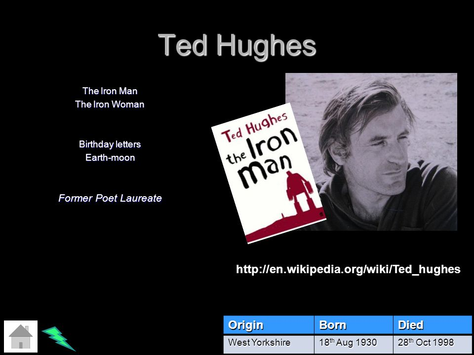 Ted Hughes The Iron Man The Iron Woman Birthday letters Earth-moon Former Poet Laureate OriginBornDied West Yorkshire 18 th Aug 1930 28 th Oct 1998 ht