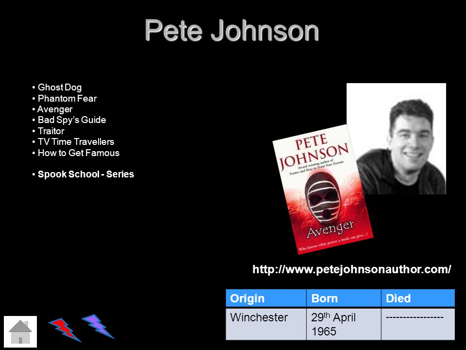 Pete Johnson OriginBornDied Winchester29 th April 1965 ----------------- http://www.petejohnsonauthor.com/ Ghost Dog Phantom Fear Avenger Bad Spys Gui
