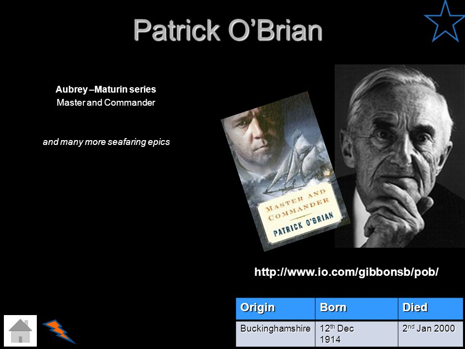 Patrick OBrian Aubrey –Maturin series Master and Commander and many more seafaring epics OriginBornDied Buckinghamshire 12 th Dec 1914 2 nd Jan 2000 h