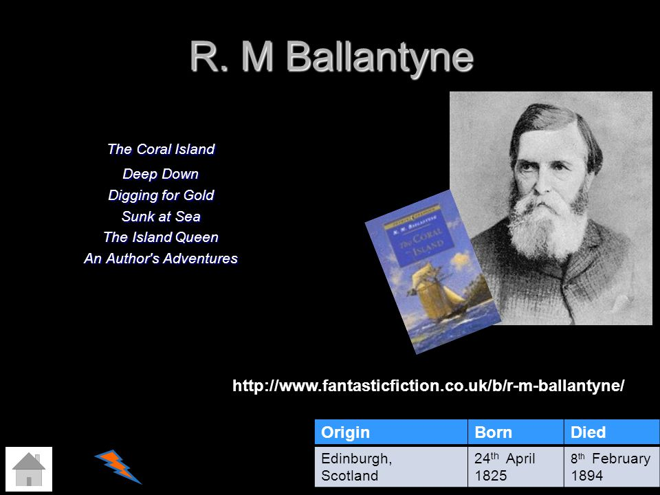 R. M Ballantyne The Coral Island Deep Down Digging for Gold Sunk at Sea The Island Queen An Author's Adventures OriginBornDied Edinburgh, Scotland 24