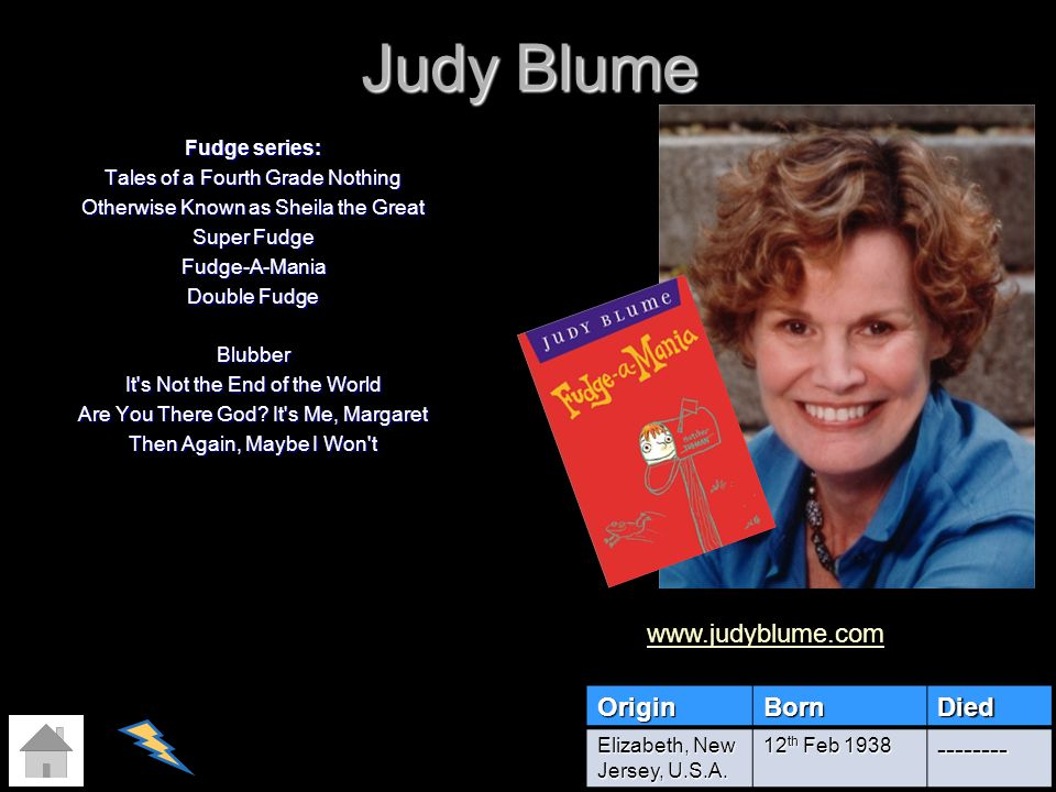 Judy Blume Fudge series: Tales of a Fourth Grade Nothing Otherwise Known as Sheila the Great Super Fudge Fudge-A-Mania Double Fudge Blubber It's Not t