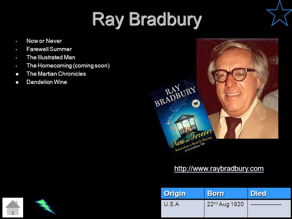 Ray Bradbury Now or Never Farewell Summer The Illustrated Man The Homecoming (coming soon) The Martian Chronicles Dandelion Wine OriginBornDied U.S.A