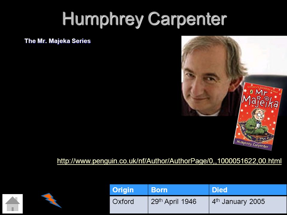 Humphrey Carpenter The Mr. Majeka Series OriginBornDied Oxford29 th April 19464 th January 2005 http://www.penguin.co.uk/nf/Author/AuthorPage/0,,10000