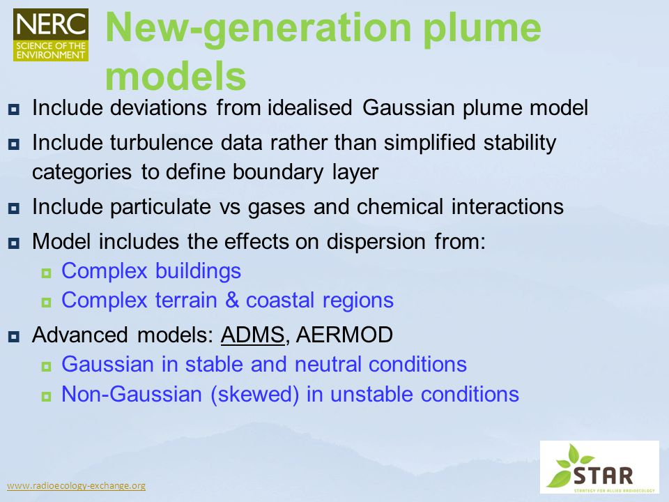 Include deviations from idealised Gaussian plume model Include turbulence data rather than simplified stability categories to define boundary layer In