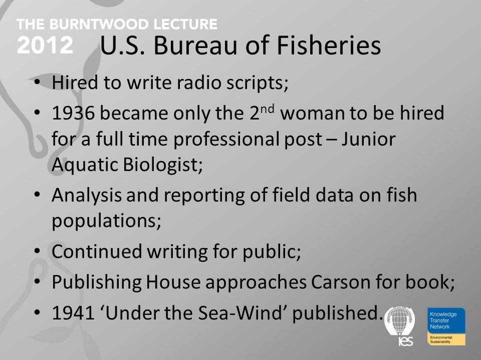 U.S. Bureau of Fisheries Hired to write radio scripts; 1936 became only the 2 nd woman to be hired for a full time professional post – Junior Aquatic