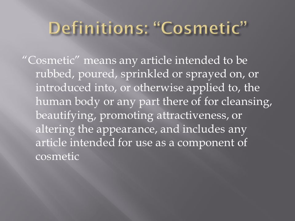 Cosmetic means any article intended to be rubbed, poured, sprinkled or sprayed on, or introduced into, or otherwise applied to, the human body or any part there of for cleansing, beautifying, promoting attractiveness, or altering the appearance, and includes any article intended for use as a component of cosmetic