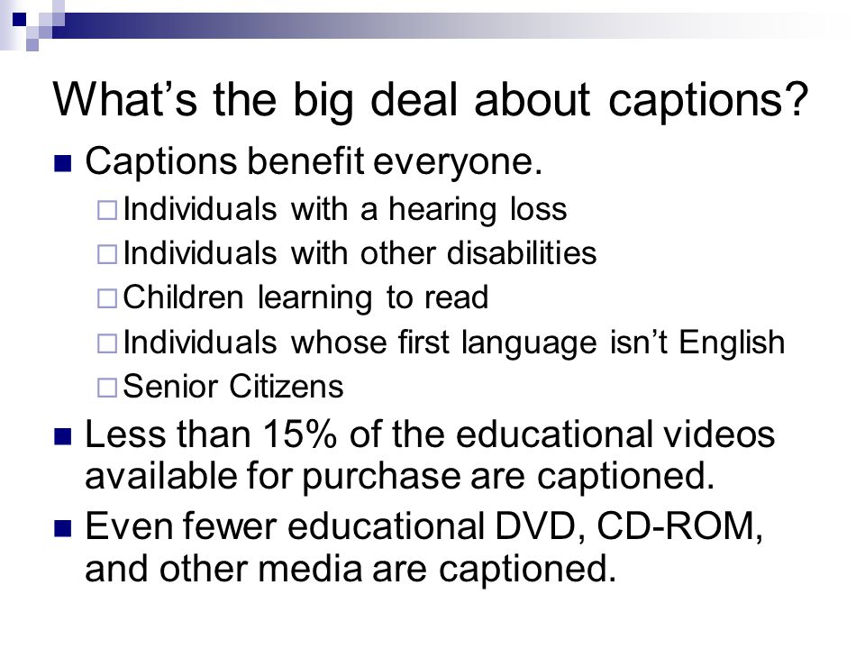 Whats the big deal about captions. Captions benefit everyone.