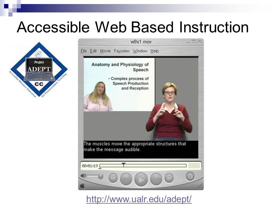 Accessible Web Based Instruction http://www.ualr.edu/adept/