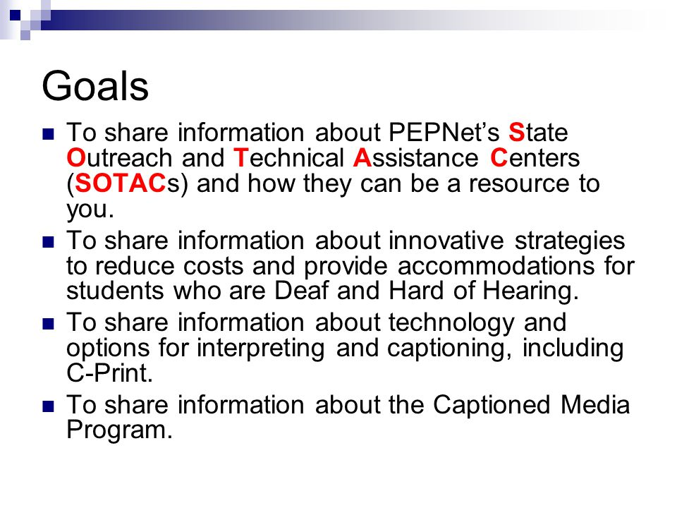 Goals To share information about PEPNets State Outreach and Technical Assistance Centers (SOTACs) and how they can be a resource to you.