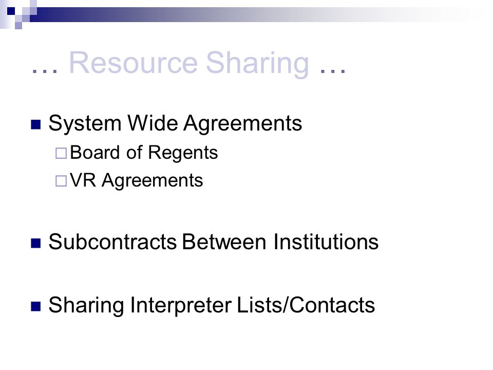 … Resource Sharing … System Wide Agreements Board of Regents VR Agreements Subcontracts Between Institutions Sharing Interpreter Lists/Contacts