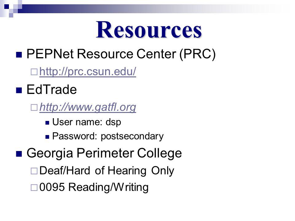Resources PEPNet Resource Center (PRC) http://prc.csun.edu/ EdTrade http://www.gatfl.orgwww.gatfl.org User name: dsp Password: postsecondary Georgia Perimeter College Deaf/Hard of Hearing Only 0095 Reading/Writing