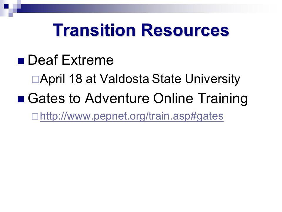 Transition Resources Deaf Extreme April 18 at Valdosta State University Gates to Adventure Online Training http://www.pepnet.org/train.asp#gates